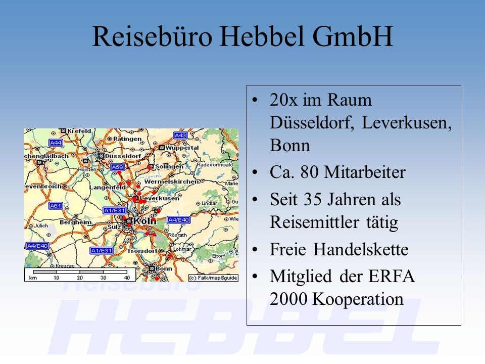 Reisebüro Hebbel GmbH 20x im Raum Düsseldorf, Leverkusen, Bonn Ca. 80 Mitarbeiter Seit 35 Jahren als Reisemittler tätig Freie Handelskette Mitglied de