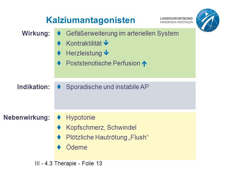 III - 4.3 Therapie - Folie 13 Kalziumantagonisten  Gefäßerweiterung im arteriellen System  Kontraktilität   Herzleistung   Poststenotische Perfu