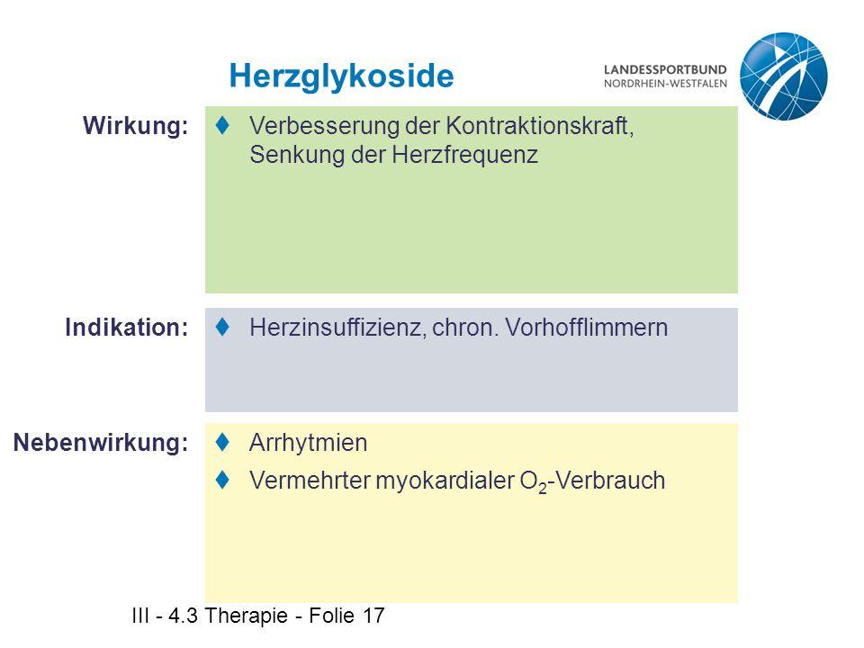 III - 4.3 Therapie - Folie 17 Herzglykoside  Verbesserung der Kontraktionskraft, Senkung der Herzfrequenz  Herzinsuffizienz, chron. Vorhofflimmern 