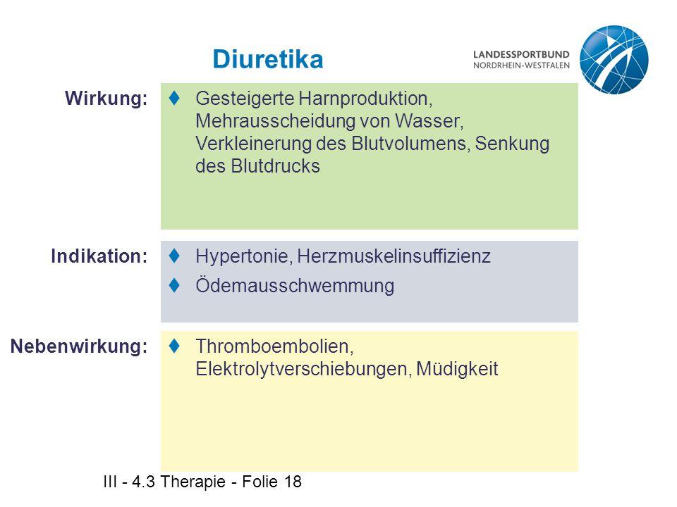 III - 4.3 Therapie - Folie 18 Diuretika  Gesteigerte Harnproduktion, Mehrausscheidung von Wasser, Verkleinerung des Blutvolumens, Senkung des Blutdru
