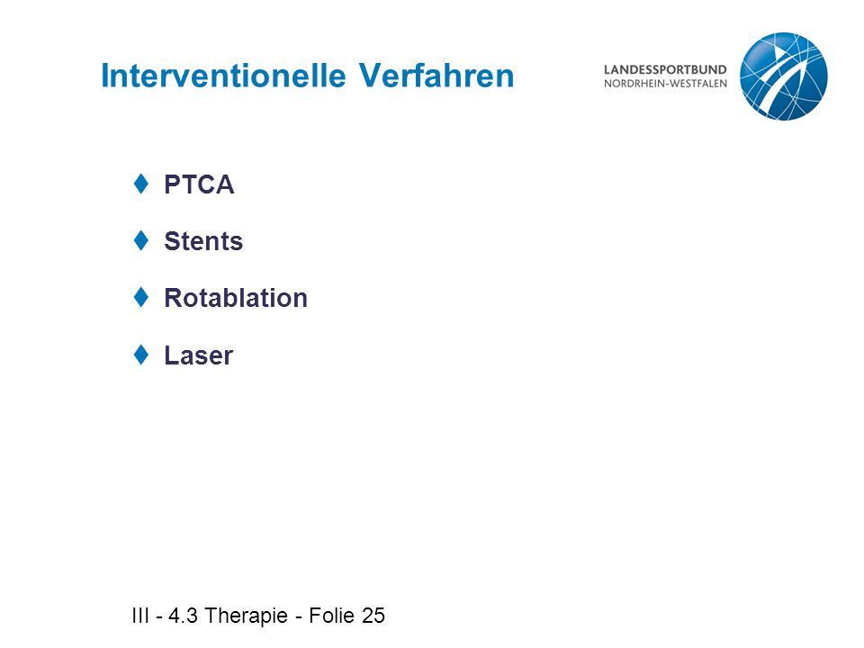 III - 4.3 Therapie - Folie 25 Interventionelle Verfahren  PTCA  Stents  Rotablation  Laser