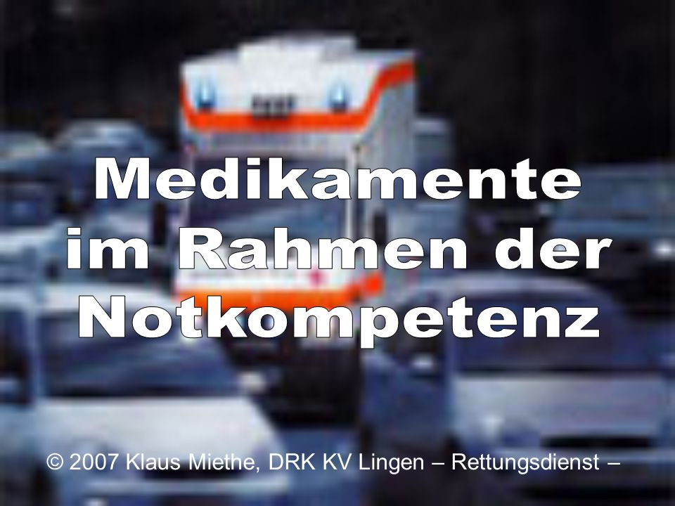 © 2007 Klaus Miethe, DRK KV Lingen – Rettungsdienst –