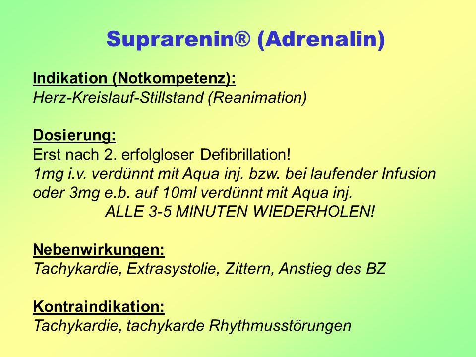 Suprarenin® (Adrenalin) Indikation (Notkompetenz): Herz-Kreislauf-Stillstand (Reanimation) Dosierung: Erst nach 2. erfolgloser Defibrillation! 1mg i.v