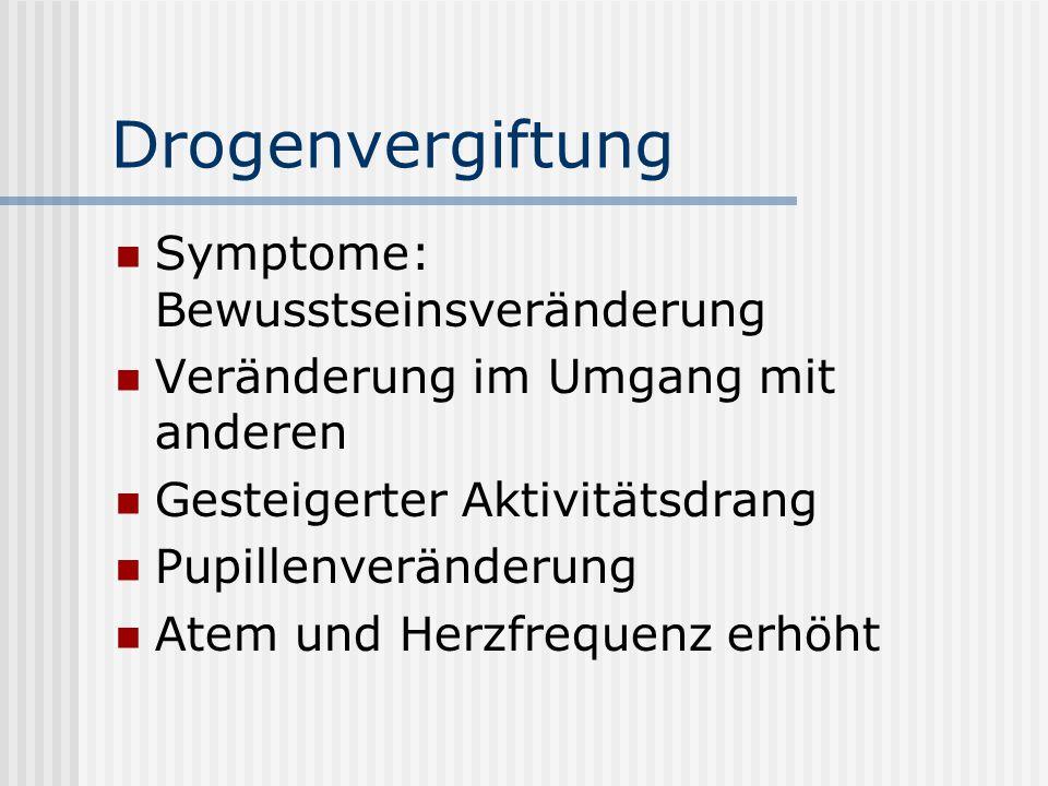 Drogenvergiftung Symptome: Bewusstseinsveränderung Veränderung im Umgang mit anderen Gesteigerter Aktivitätsdrang Pupillenveränderung Atem und Herzfre