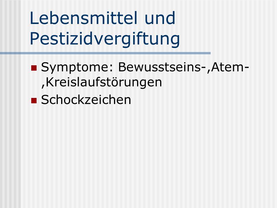 Lebensmittel und Pestizidvergiftung Symptome: Bewusstseins-,Atem-,Kreislaufstörungen Schockzeichen
