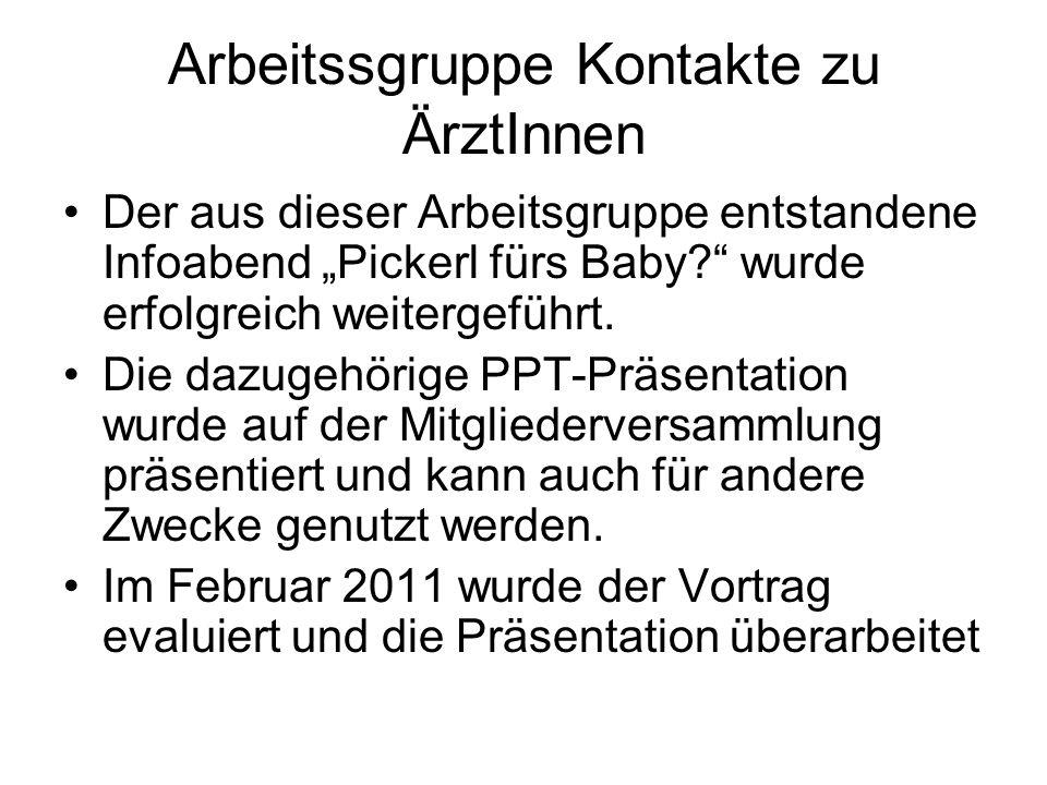 """Arbeitssgruppe Kontakte zu ÄrztInnen Der aus dieser Arbeitsgruppe entstandene Infoabend """"Pickerl fürs Baby? wurde erfolgreich weitergeführt."""