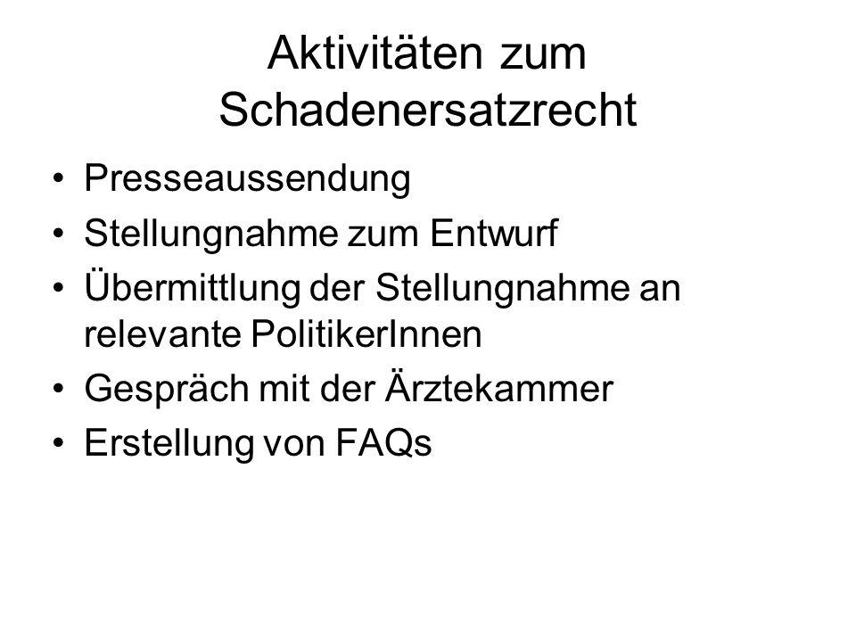 Aktivitäten zum Schadenersatzrecht Presseaussendung Stellungnahme zum Entwurf Übermittlung der Stellungnahme an relevante PolitikerInnen Gespräch mit der Ärztekammer Erstellung von FAQs