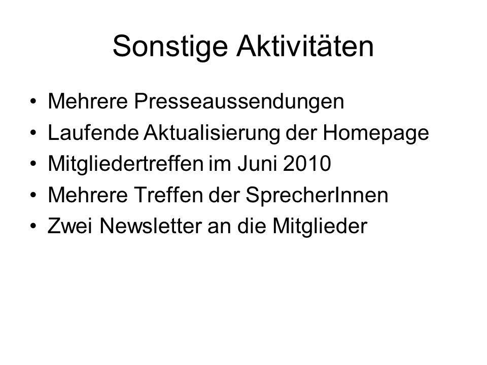 Sonstige Aktivitäten Mehrere Presseaussendungen Laufende Aktualisierung der Homepage Mitgliedertreffen im Juni 2010 Mehrere Treffen der SprecherInnen Zwei Newsletter an die Mitglieder
