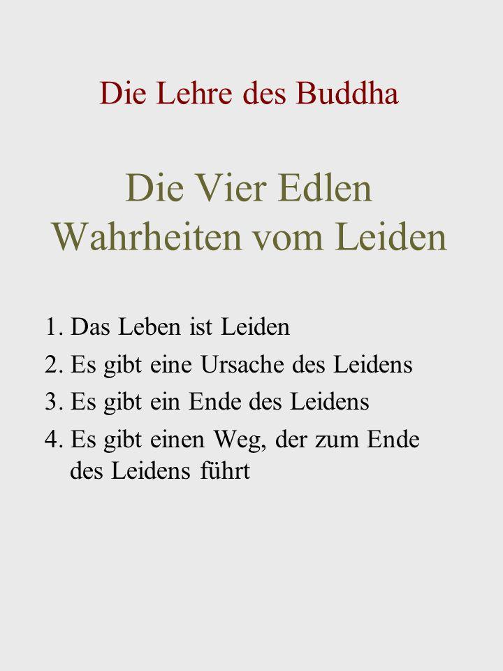 Die Lehre des Buddha Die Vier Edlen Wahrheiten vom Leiden 1.