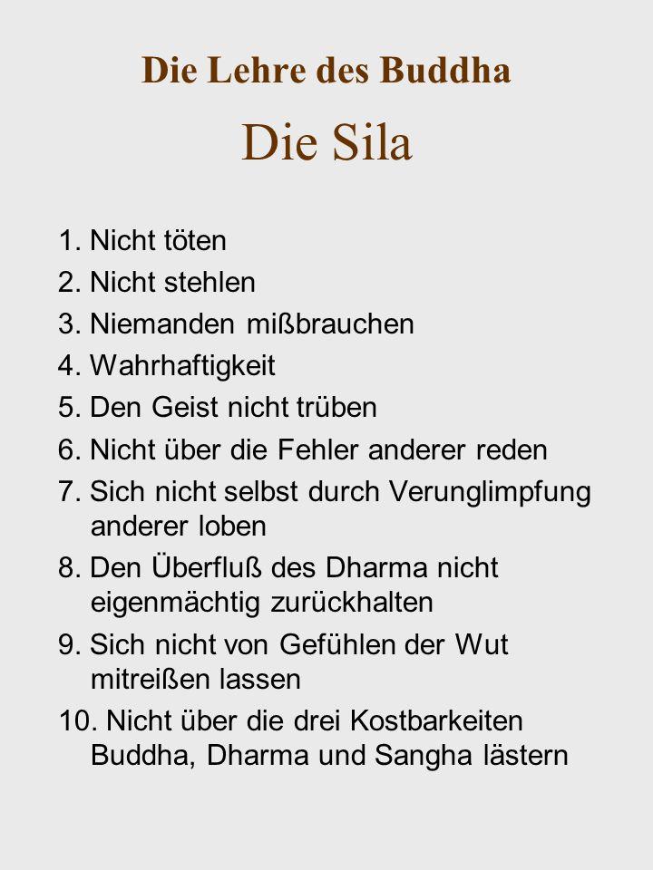 Die Lehre des Buddha Die Sila 1.Nicht töten 2. Nicht stehlen 3.