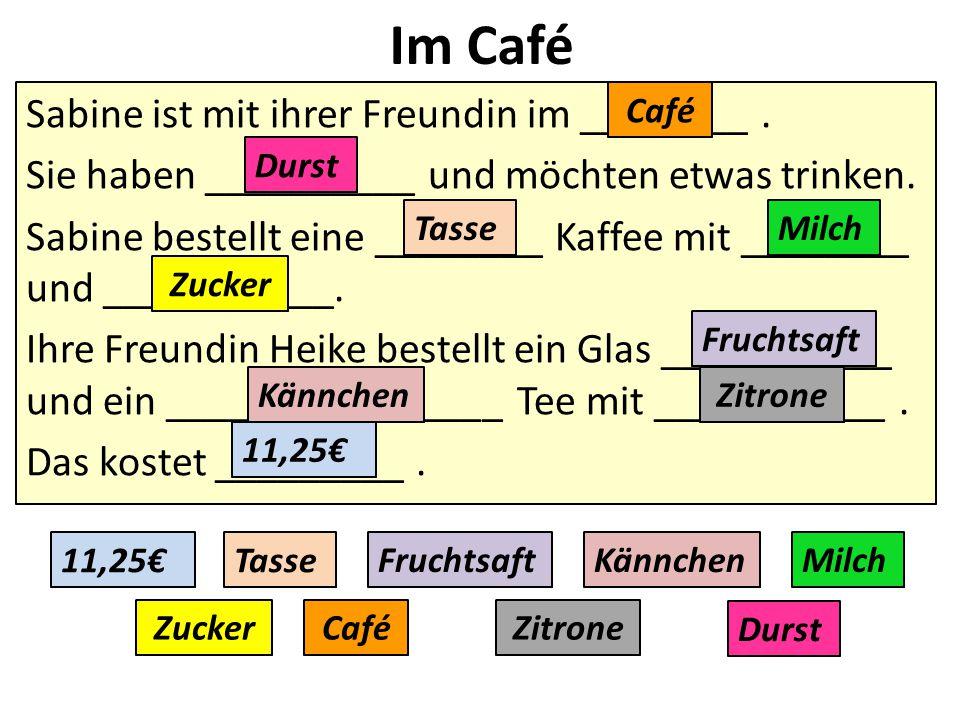 Sabine ist mit ihrer Freundin im ________. Sie haben __________ und möchten etwas trinken. Sabine bestellt eine ________ Kaffee mit ________ und _____