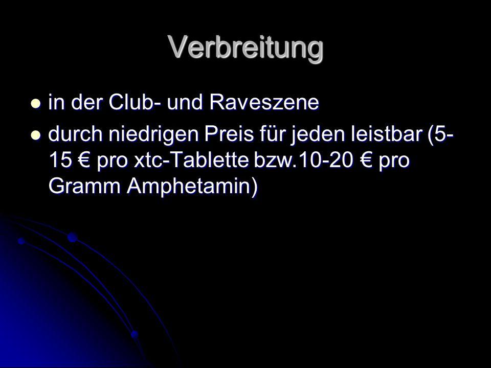 Verbreitung in der Club- und Raveszene in der Club- und Raveszene durch niedrigen Preis für jeden leistbar (5- 15 € pro xtc-Tablette bzw.10-20 € pro Gramm Amphetamin) durch niedrigen Preis für jeden leistbar (5- 15 € pro xtc-Tablette bzw.10-20 € pro Gramm Amphetamin)