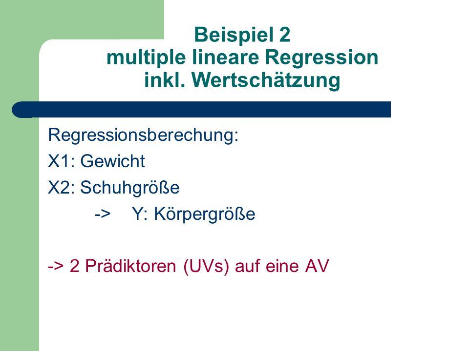 Beispiel 2 multiple lineare Regression inkl. Wertschätzung Regressionsberechung: X1: Gewicht X2: Schuhgröße -> Y: Körpergröße -> 2 Prädiktoren (UVs) a