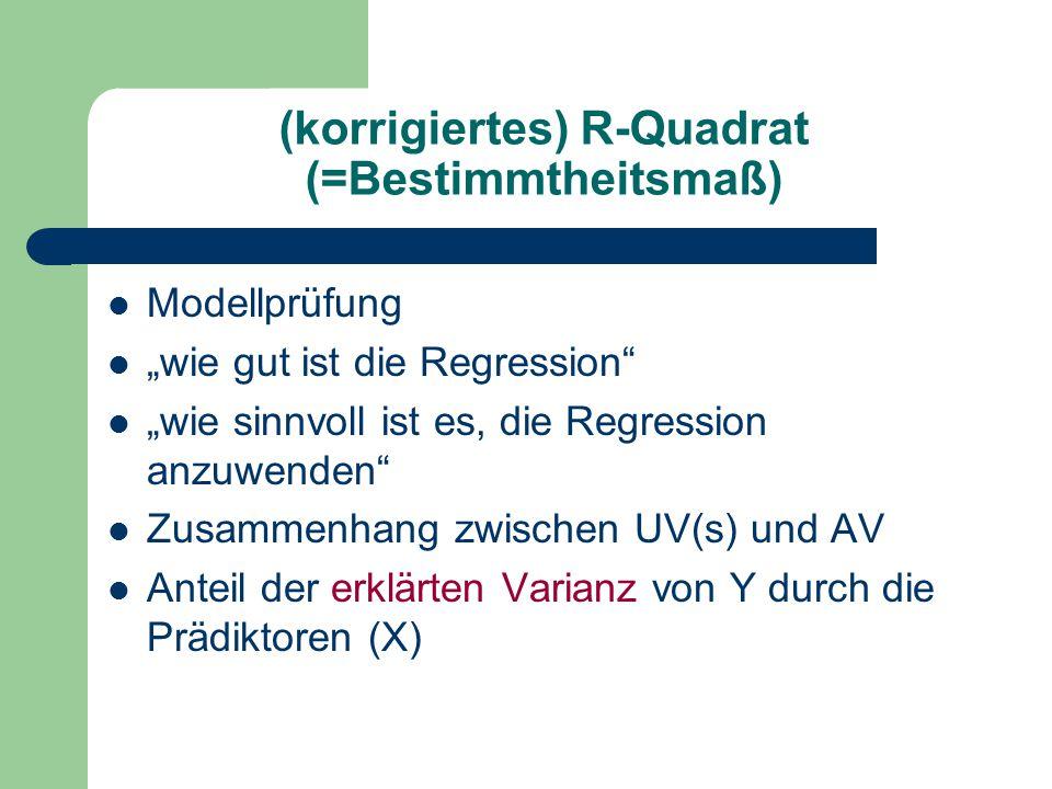 """(korrigiertes) R-Quadrat (=Bestimmtheitsmaß) Modellprüfung """"wie gut ist die Regression """"wie sinnvoll ist es, die Regression anzuwenden Zusammenhang zwischen UV(s) und AV Anteil der erklärten Varianz von Y durch die Prädiktoren (X)"""