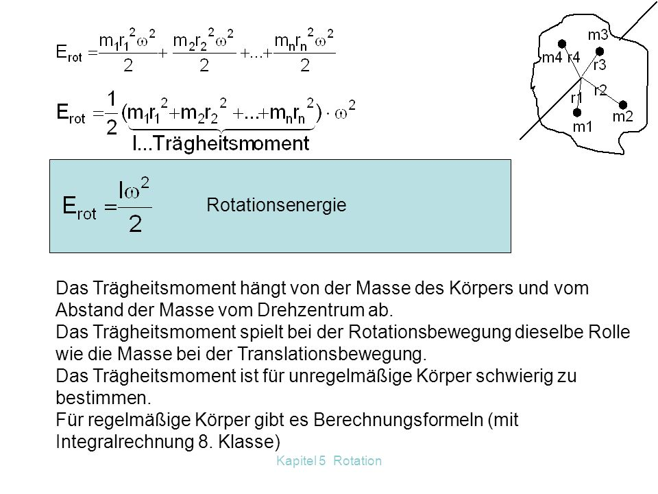 Kapitel 5 Rotation 5.5 Rotationsenergie - Trägheitsmoment Die Translationsenergie beträgt: Die Massenpunkte haben jeweils andere,... ………. Weil
