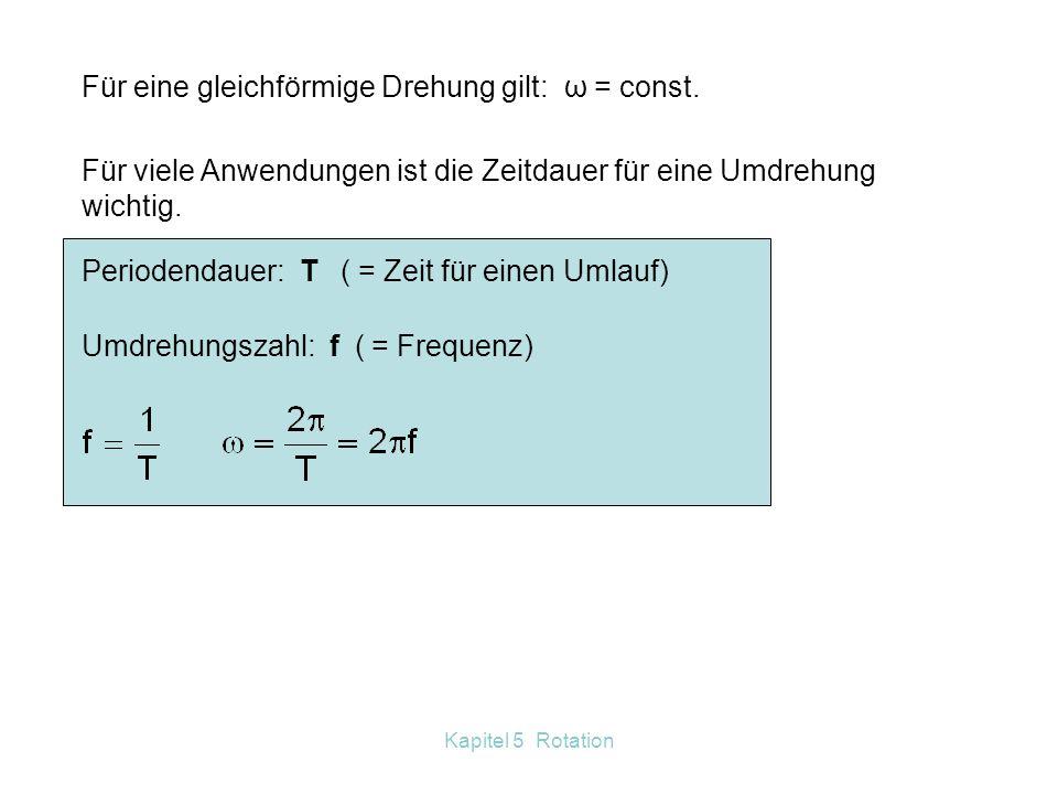 Kapitel 5 Rotation Für eine gleichförmige Drehung gilt: ω = const.
