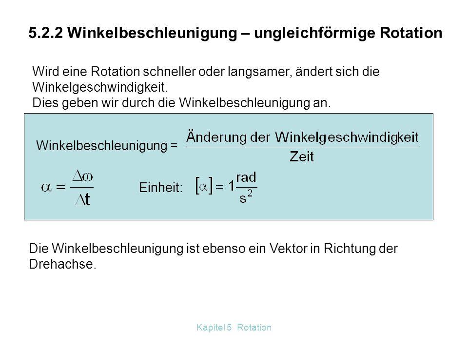Kapitel 5 Rotation Für eine gleichförmige Drehung gilt: ω = const. Für viele Anwendungen ist die Zeitdauer für eine Umdrehung wichtig. Periodendauer: