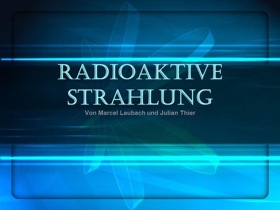 Radioaktive Strahlung Von Marcel Laubach und Julian Thier