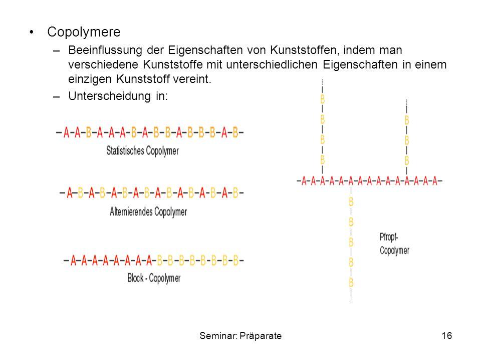 Seminar: Präparate16 Copolymere –Beeinflussung der Eigenschaften von Kunststoffen, indem man verschiedene Kunststoffe mit unterschiedlichen Eigenschaften in einem einzigen Kunststoff vereint.