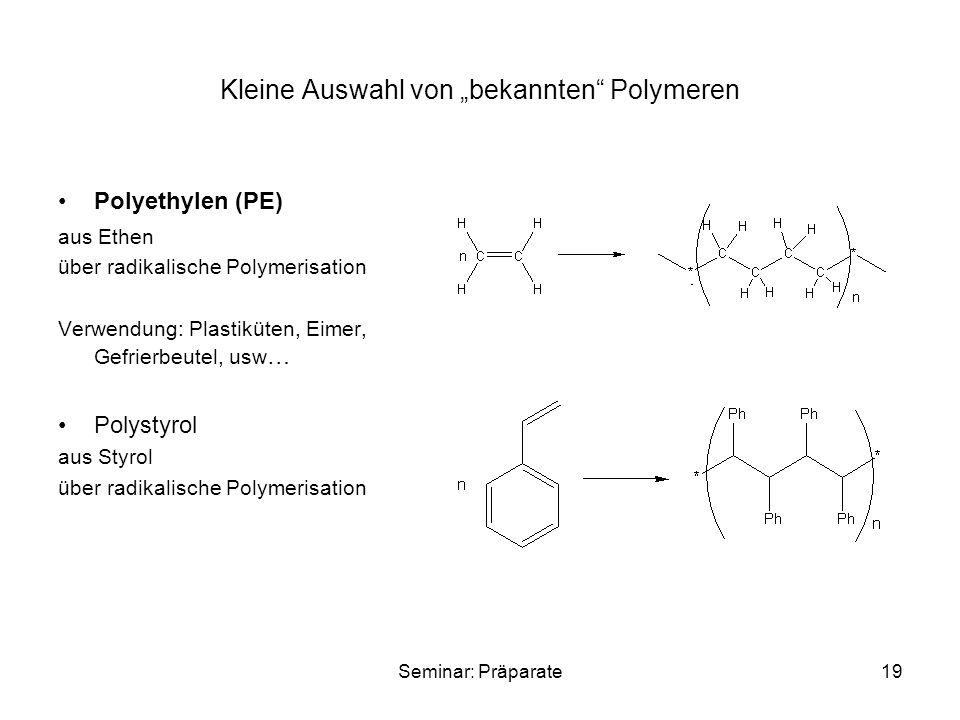 """Seminar: Präparate19 Kleine Auswahl von """"bekannten"""" Polymeren Polyethylen (PE) aus Ethen über radikalische Polymerisation Verwendung: Plastiküten, Eim"""