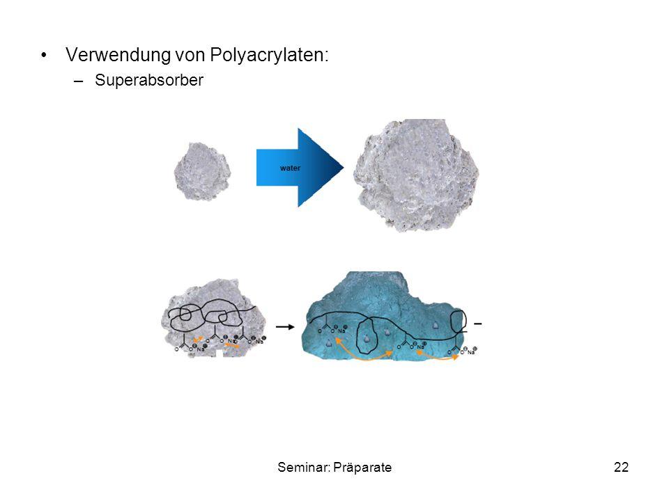 Seminar: Präparate22 Verwendung von Polyacrylaten: –Superabsorber