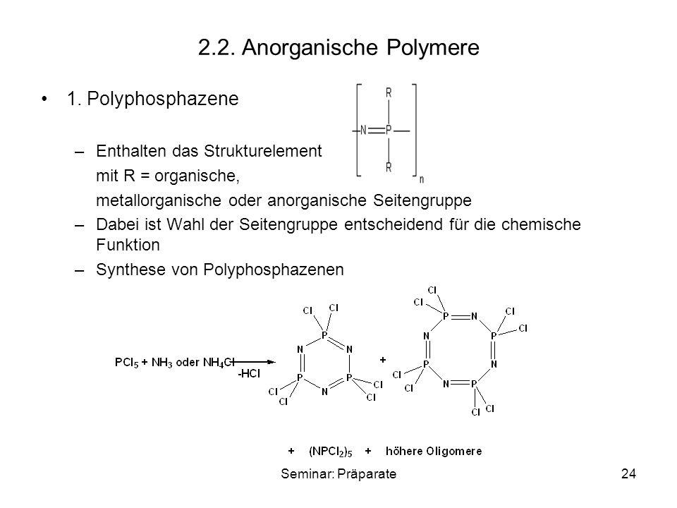 Seminar: Präparate24 2.2. Anorganische Polymere 1. Polyphosphazene –Enthalten das Strukturelement mit R = organische, metallorganische oder anorganisc
