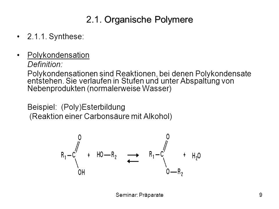 Seminar: Präparate9 Organische Polymere 2.1. Organische Polymere 2.1.1. Synthese: Polykondensation Definition: Polykondensationen sind Reaktionen, bei