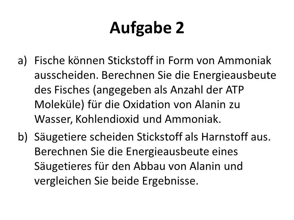 Aufgabe 2 a)Fische können Stickstoff in Form von Ammoniak ausscheiden.