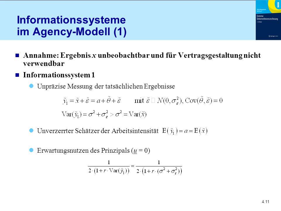 4.11 Informationssysteme im Agency-Modell (1) n Annahme: Ergebnis x unbeobachtbar und für Vertragsgestaltung nicht verwendbar n Informationssystem 1 Unpräzise Messung der tatsächlichen Ergebnisse Unverzerrter Schätzer der Arbeitsintensität Erwartungsnutzen des Prinzipals (u = 0)