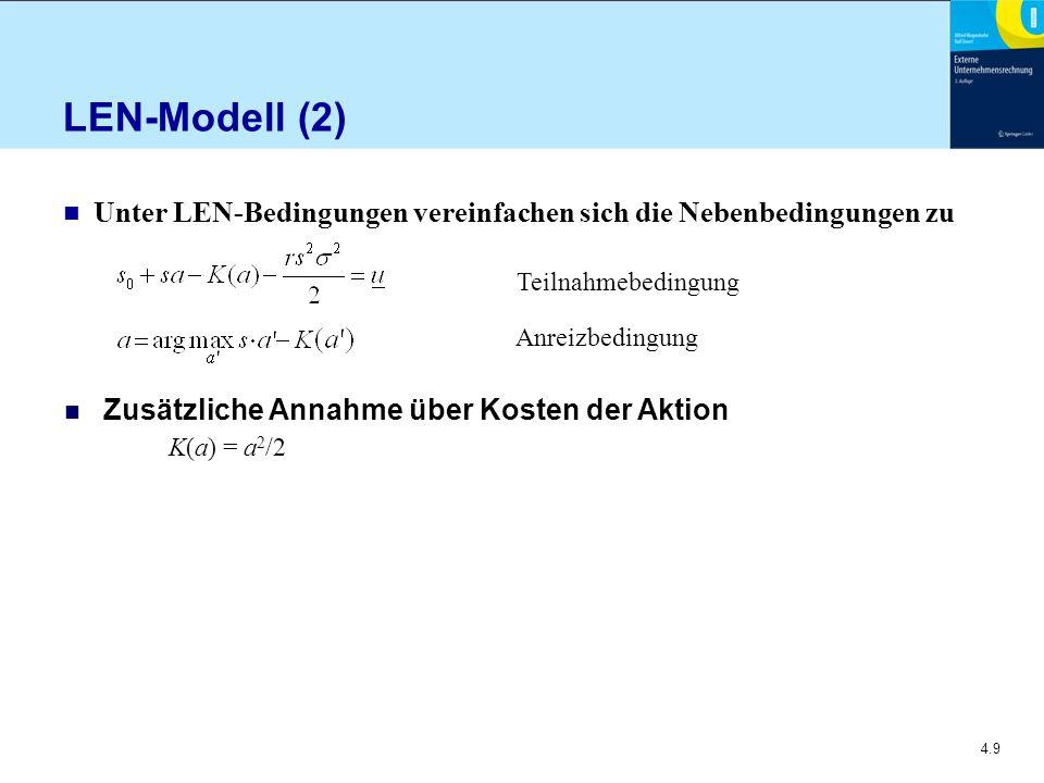 4.9 LEN-Modell (2) n Unter LEN-Bedingungen vereinfachen sich die Nebenbedingungen zu Anreizbedingung n Zusätzliche Annahme über Kosten der Aktion K(a) = a 2 /2 Teilnahmebedingung