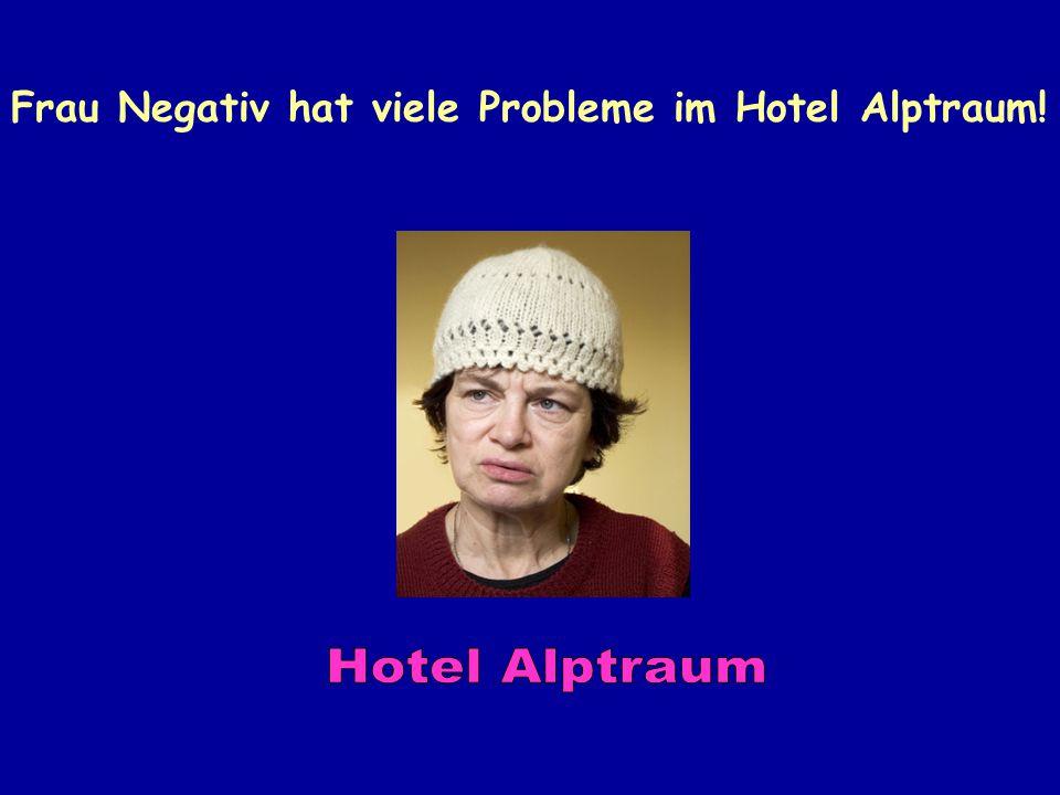 Frau Negativ hat viele Probleme im Hotel Alptraum!
