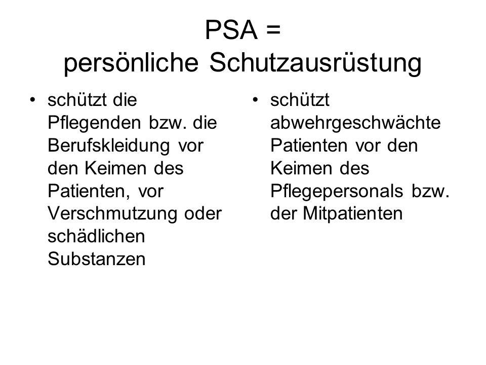 PSA = persönliche Schutzausrüstung schützt die Pflegenden bzw. die Berufskleidung vor den Keimen des Patienten, vor Verschmutzung oder schädlichen Sub