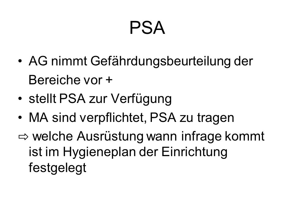 PSA AG nimmt Gefährdungsbeurteilung der Bereiche vor + stellt PSA zur Verfügung MA sind verpflichtet, PSA zu tragen ⇨ welche Ausrüstung wann infrage k
