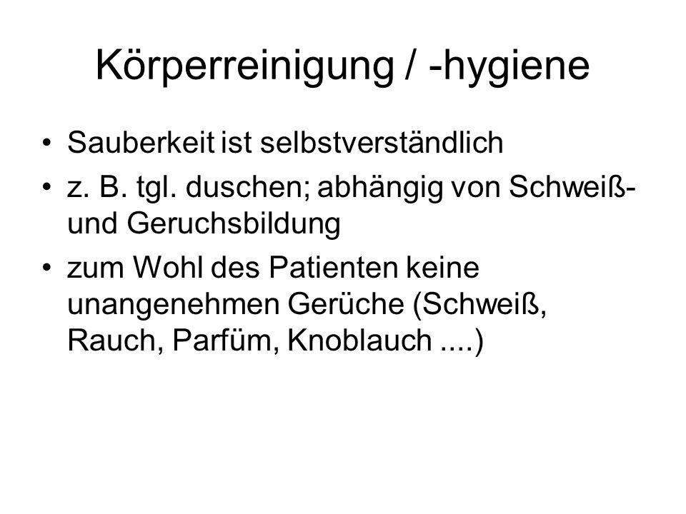 Körperreinigung / -hygiene Sauberkeit ist selbstverständlich z. B. tgl. duschen; abhängig von Schweiß- und Geruchsbildung zum Wohl des Patienten keine