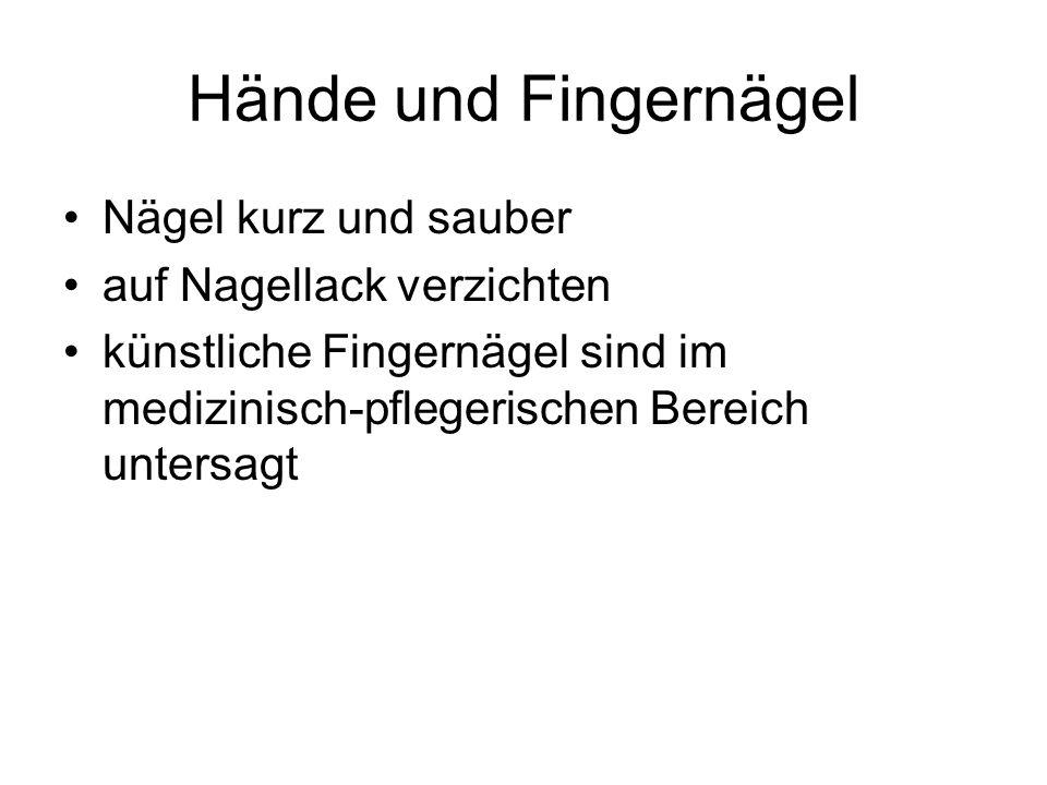 Hände und Fingernägel Nägel kurz und sauber auf Nagellack verzichten künstliche Fingernägel sind im medizinisch-pflegerischen Bereich untersagt