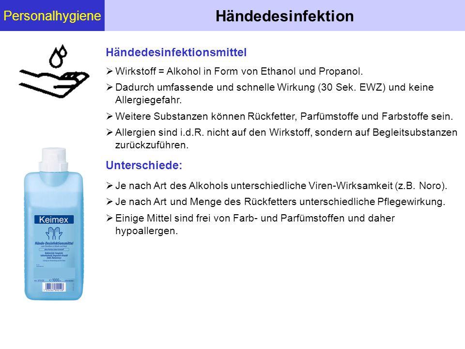 Personalhygiene Händedesinfektion  Wirkstoff = Alkohol in Form von Ethanol und Propanol.  Dadurch umfassende und schnelle Wirkung (30 Sek. EWZ) und