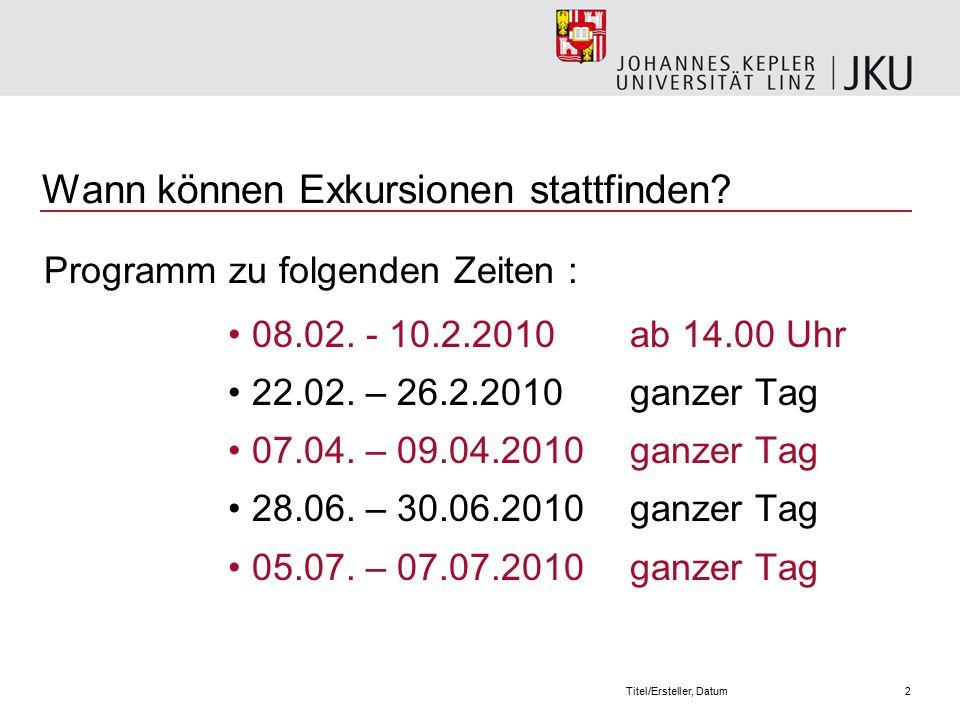 2Titel/Ersteller, Datum Wann können Exkursionen stattfinden.