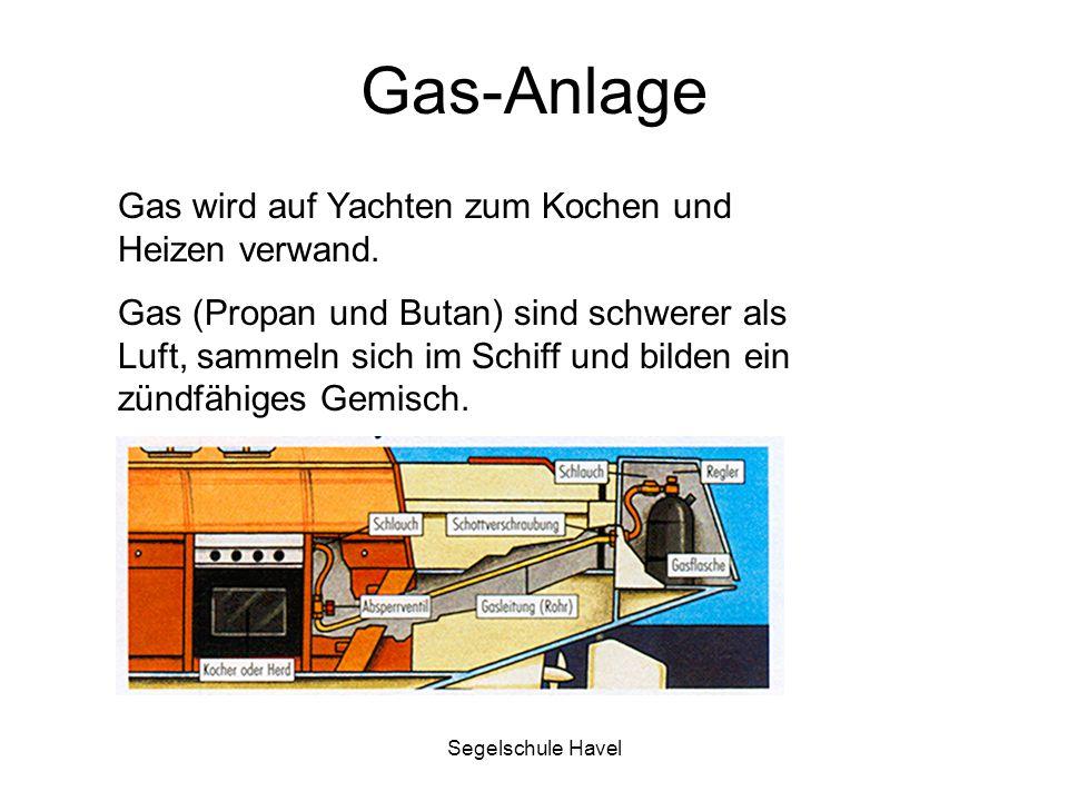 Segelschule Havel Gas-Anlage Gas wird auf Yachten zum Kochen und Heizen verwand. Gas (Propan und Butan) sind schwerer als Luft, sammeln sich im Schiff