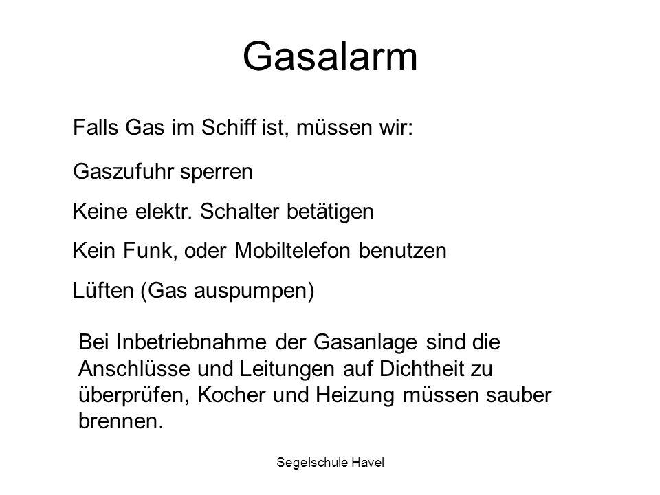 Segelschule Havel Gasalarm Falls Gas im Schiff ist, müssen wir: Gaszufuhr sperren Keine elektr. Schalter betätigen Kein Funk, oder Mobiltelefon benutz
