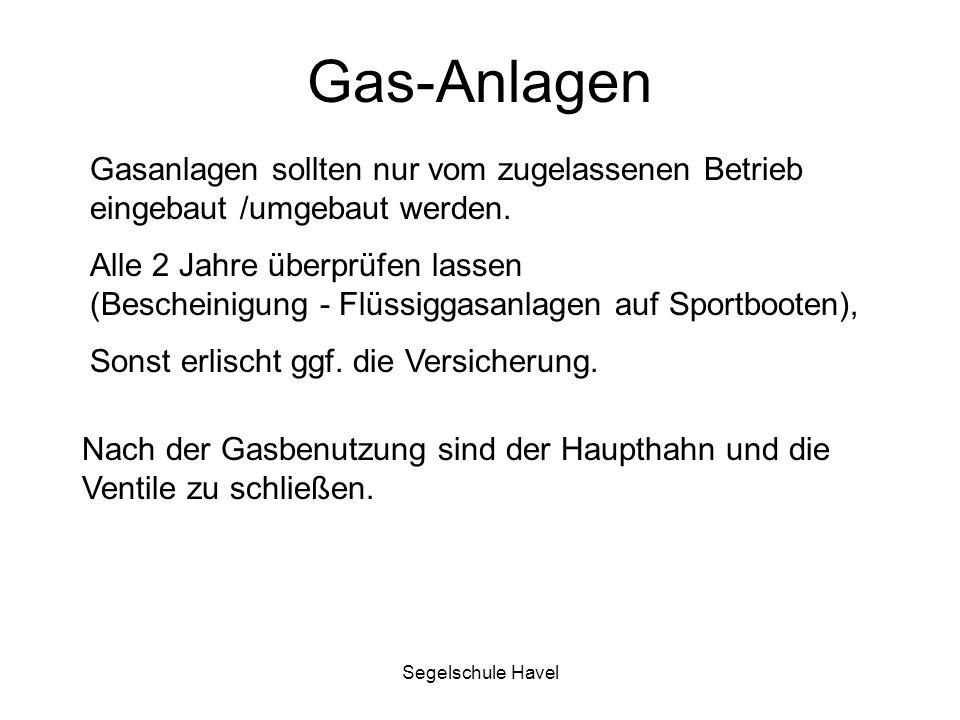 Segelschule Havel Gas-Anlagen Gasanlagen sollten nur vom zugelassenen Betrieb eingebaut /umgebaut werden. Alle 2 Jahre überprüfen lassen (Bescheinigun