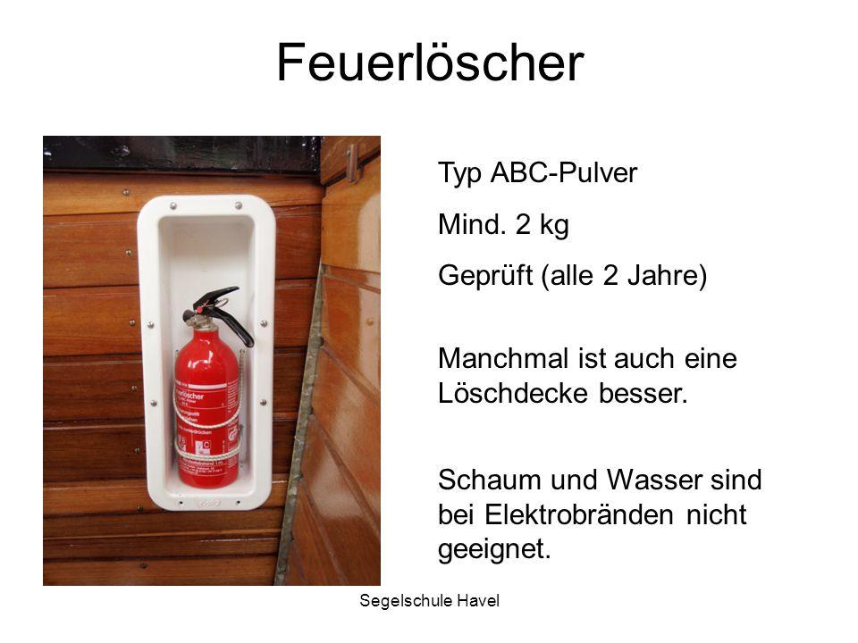 Segelschule Havel Feuerlöscher Typ ABC-Pulver Mind. 2 kg Geprüft (alle 2 Jahre) Manchmal ist auch eine Löschdecke besser. Schaum und Wasser sind bei E