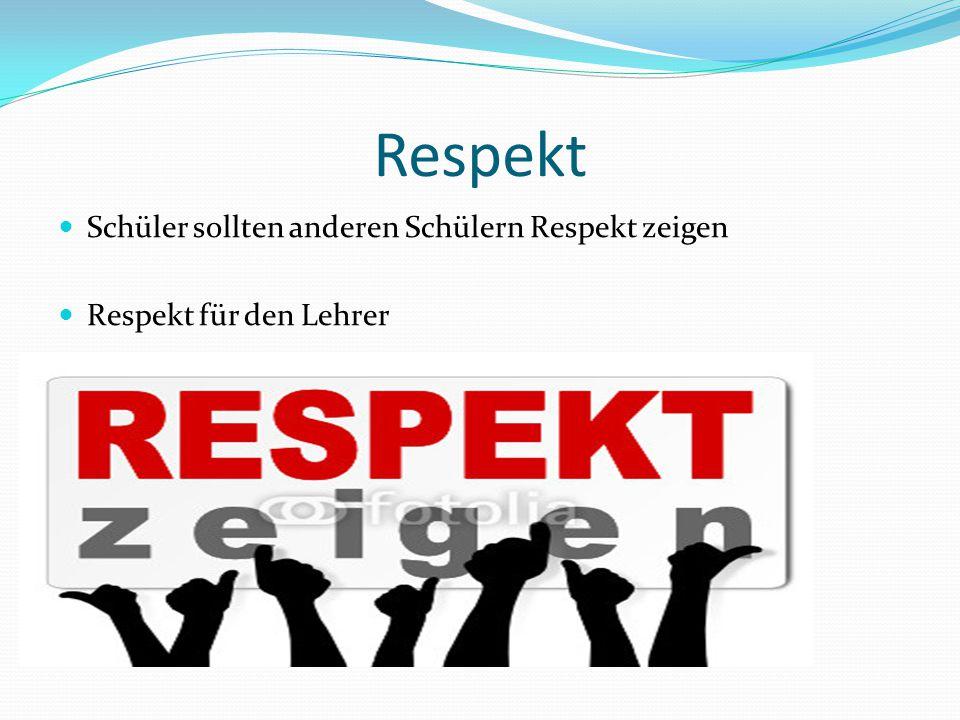 Respekt Schüler sollten anderen Schülern Respekt zeigen Respekt für den Lehrer