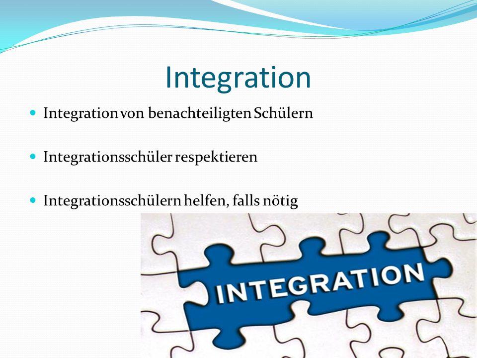 Integration Integration von benachteiligten Schülern Integrationsschüler respektieren Integrationsschülern helfen, falls nötig