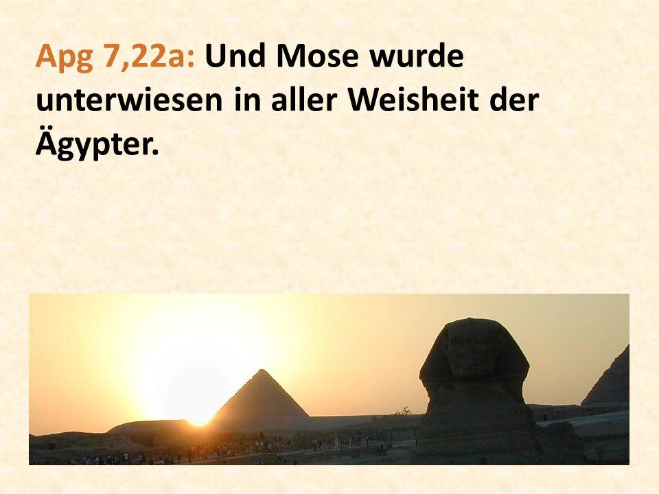 Apg 7,22a: Und Mose wurde unterwiesen in aller Weisheit der Ägypter.