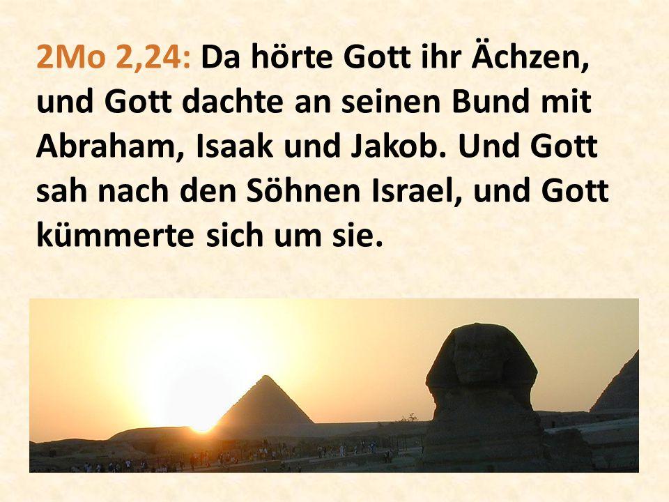2Mo 2,24: Da hörte Gott ihr Ächzen, und Gott dachte an seinen Bund mit Abraham, Isaak und Jakob.