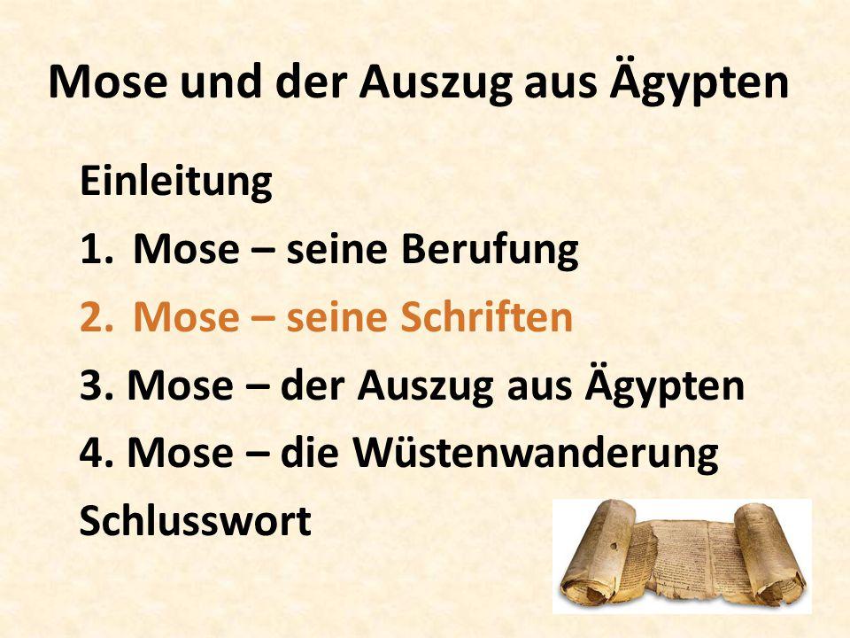 Mose und der Auszug aus Ägypten Einleitung 1.Mose – seine Berufung 2.Mose – seine Schriften 3.