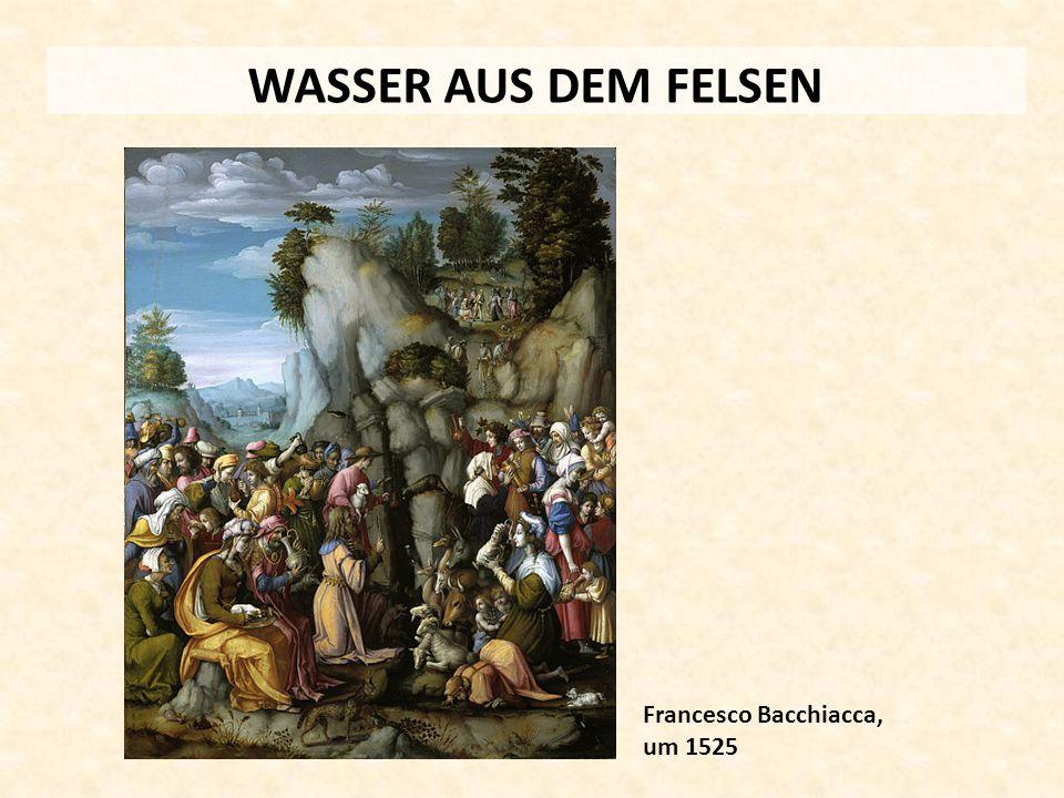 WASSER AUS DEM FELSEN Francesco Bacchiacca, um 1525
