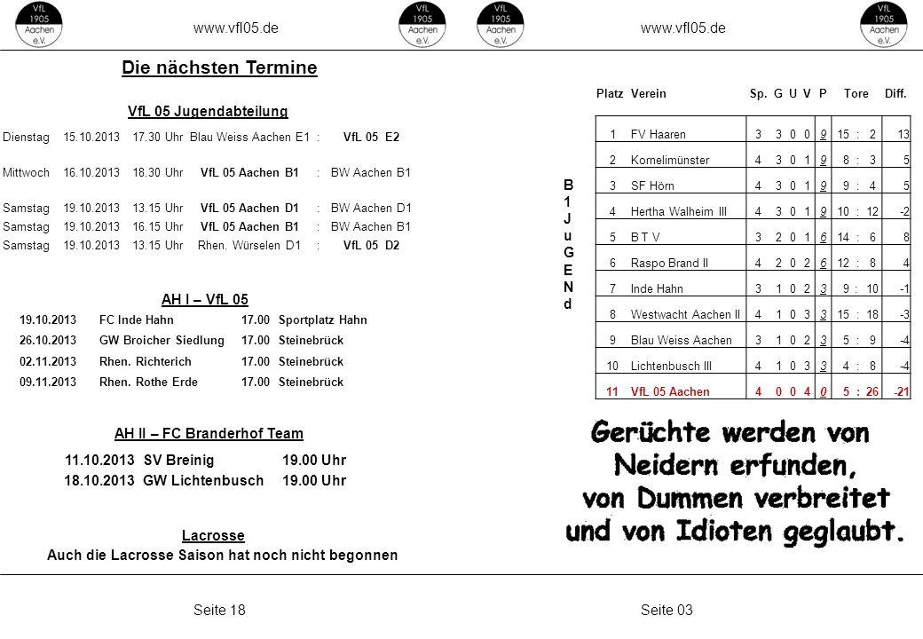 www.vfl05.de Seite 03Seite 18 Die nächsten Termine AH I – VfL 05 AH II – FC Branderhof Team VfL 05 Jugendabteilung Lacrosse Auch die Lacrosse Saison hat noch nicht begonnen B1JuGENdB1JuGENd PlatzVereinSp.GUVPToreDiff.