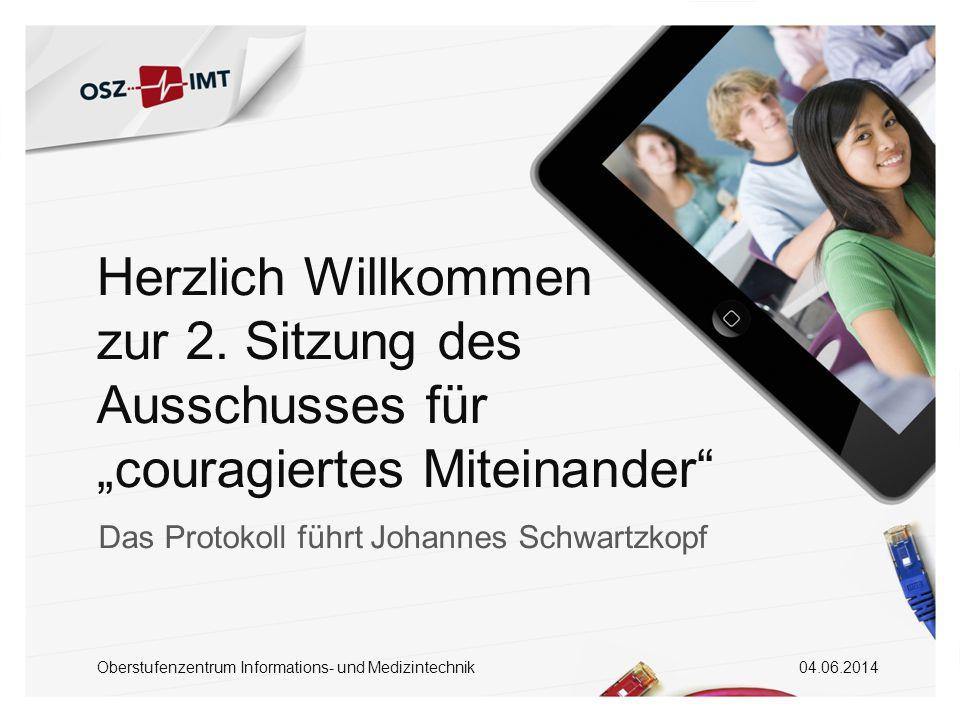"""04.06.2014 Oberstufenzentrum Informations- und Medizintechnik Herzlich Willkommen zur 2. Sitzung des Ausschusses für """"couragiertes Miteinander"""" Das Pr"""
