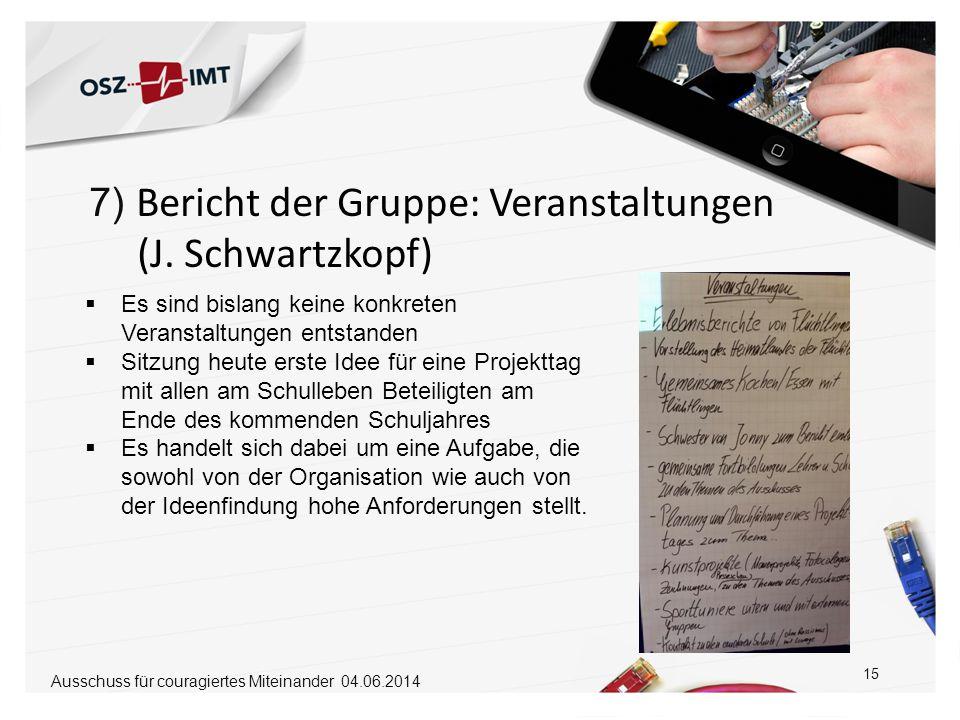 7) Bericht der Gruppe: Veranstaltungen (J. Schwartzkopf) 15  Es sind bislang keine konkreten Veranstaltungen entstanden  Sitzung heute erste Idee fü